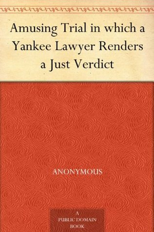 Amusing Trial in which a Yankee Lawyer Renders a Just Verdict Anonymous