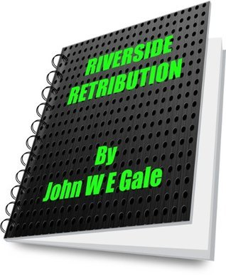 Riverside Retribution  by  John Gale
