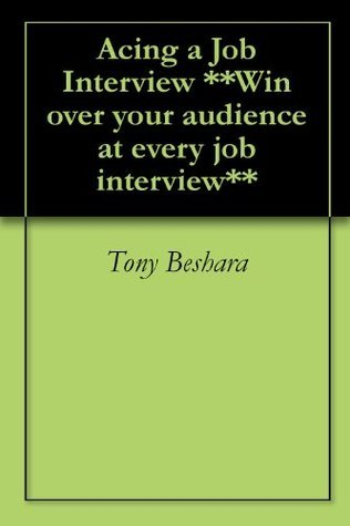 Acing a Job Interview **Win over your audience at every job interview** Tony Beshara