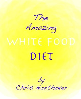 The Amazing White Food Diet  by  Chris Northover