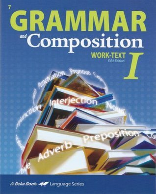 A Beka, Grammar and Composition Work-text 1, Fifth Edition, Student Book  by  James A. Chapman