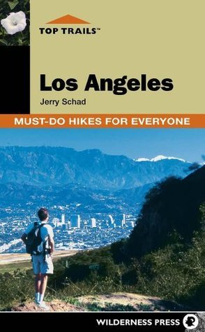 Top Trails: Los Angeles: Must-Do Hikes for Everyone  by  Jerry Schad