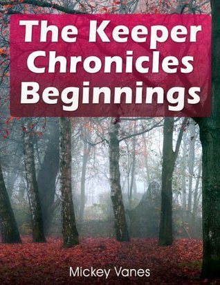 The Keeper Chronicles - Beginnings: Part I  by  Mickey Vanes