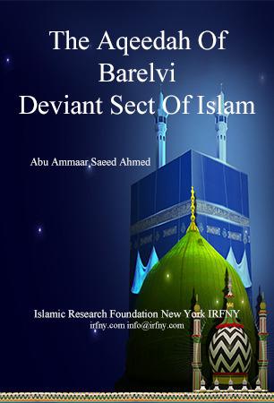 The Aqeedah Of Barelvi Deviant Sect Of Islam Abu Ammaar Saeed Ahmed