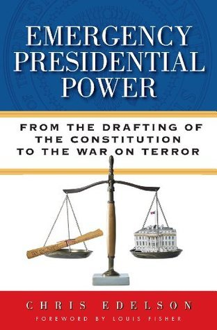 Emergency Presidential Power: From the Drafting of the Constitution to the War on Terror  by  Chris Edelson