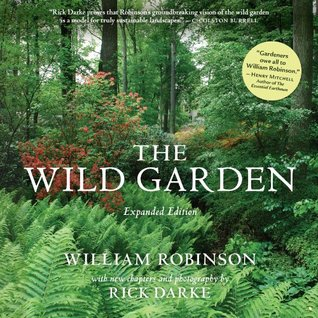 The Wild Garden or the Naturalization and Natural Grouping of Hardy Exotic Plants With a Chapter on the Garden of British Wild Flowers  by  William  Robinson