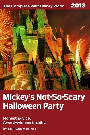 Mickeys Not-So-Scary Halloween Party (The Complete Walt Disney World 2013) Julie Neal