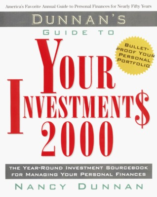 Dunnans Guide to Your Investments, 2000: The Year-Round Investment Sourcebook for Managing Your Personal Finances Nancy Dunnan