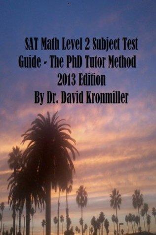 SAT Math Level 2 Subject Test Guide - The PhD Tutor Method  by  David Kronmiller