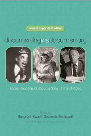 Documenting the Documentary: Close Readings of Documentary Film and Video, New and Expanded Edition (Contemporary Approaches to Film and Media Series) Barry Keith Grant
