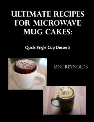 Ultimate Recipes for Microwave Mug Cakes: Quick Single Cup Desserts  by  Jane Reynolds