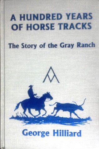 A Hundred Years Of Horse Tracks: The Story Of The Gray Ranch  by  George Hilliard