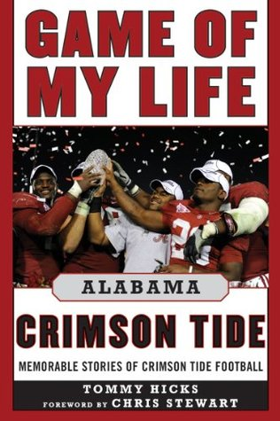 Game of My Life Alabama Crimson Tide: Memorable Stories of Crimson Tide Football: Memorable Stories of Crimson Tide Football  by  Tommy Hicks