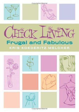 Chick Living: Frugal and Fabulous  by  Kris Koederitz Melcher