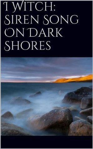 I Witch: Siren Song On Dark Shores Erin Munday