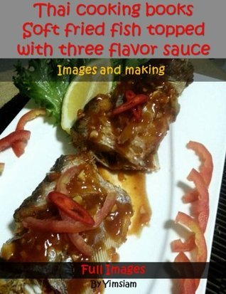 Thai food cooking books and recipes : Soft fried fish topped with three flavor sauce made easy.  by  Yimsiam