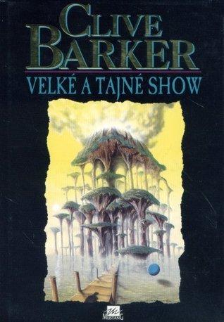 Velké a tajné show (Kniha umění #2)  by  Clive Barker