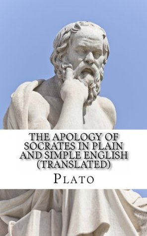 The Apology of Socrates in Plain and Simple English Plato