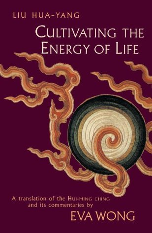 Cultivating the Energy of Life: A Translation of the Hui-Ming Ching and Its Commentaries  by  Liu Hua-Yang