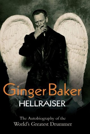 Ginger Baker: Hellraiser: The Autobiography of the Worlds Greatest Drummer Ginger Baker
