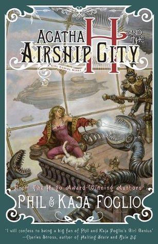 Agatha H. and the Airship City (Girl Genius novels #1)  by  Phil Foglio