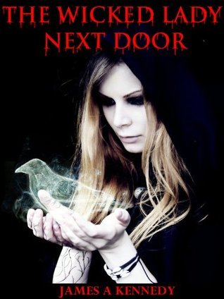 The Wicked Lady Next Door  by  James A Kennedy