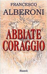 Abbiate coraggio Francesco Alberoni
