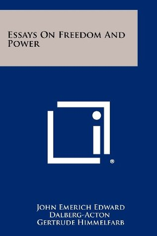 Essays on Freedom and Power  by  John Emerich Edward Dalberg-Acton