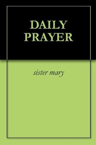 DAILY PRAYER  by  Sister Mary