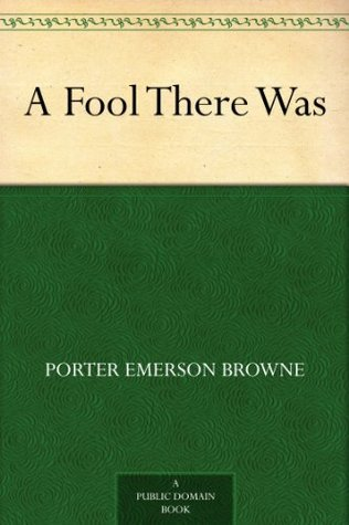 A Fool There Was Porter Emerson Browne