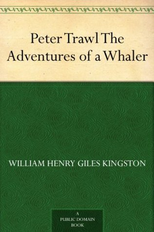 Peter Trawl The Adventures of a Whaler  by  W.H.G. Kingston