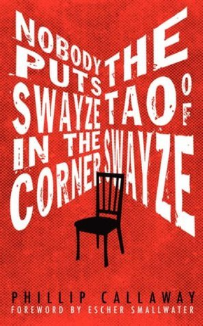 Nobody Puts Swayze in the Corner: the Tao of Swayze Phil Callaway