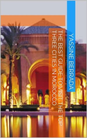 The best guide to visit the top three cities in Morocco  by  Yassine Berrada