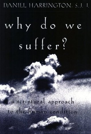 Why Do We Suffer?: A Scriptural Approach to the Human Condition  by  Daniel J. Harrington