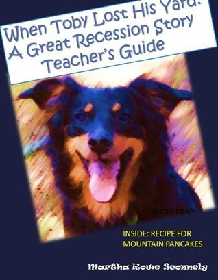 When Toby Lost His Yard: A Great Recession Story Teachers Guide  by  Martha Rowe Sconnely