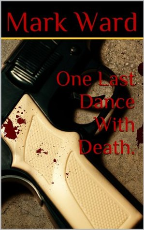 One Last Dance With Death. Mark  Ward