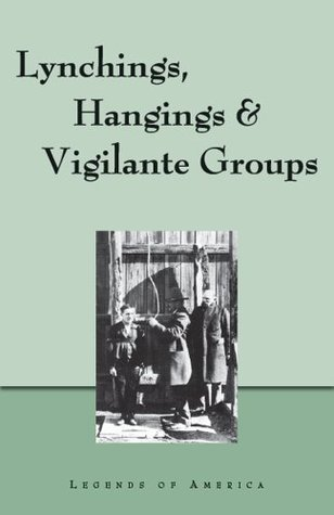 Lynchings, Hangings & Vigilante Groups  by  Legends of America