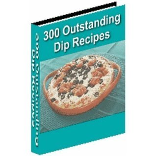 300 Outstanding Dip Recipes - The Ultimate Dip Recipe Collection! AAA+++  by  Alice Fisher