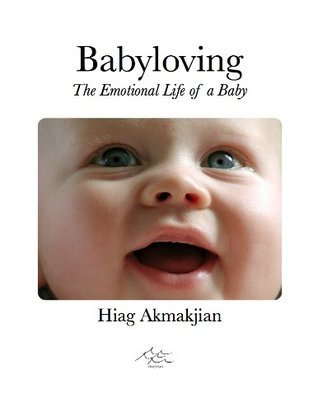 Babyloving, The Emotional Life of a Baby  by  Hiag Akmakjian