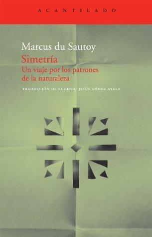 Simetría: Un viaje por los patrones de la naturaleza  by  Marcus du Sautoy