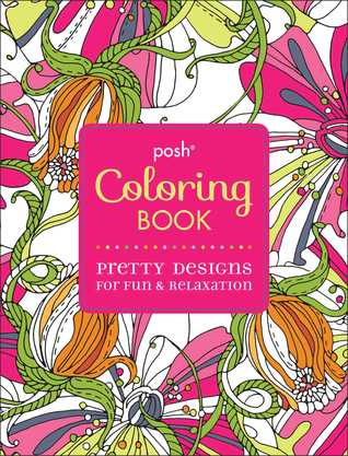 Posh Adult Coloring Book: Pretty Designs for Fun & Relaxation  by  Michael OMara Books