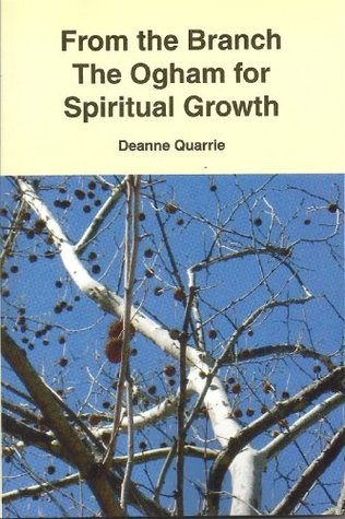 From the Branch - The Ogham For Spiritual Growth Deanne Quarrie