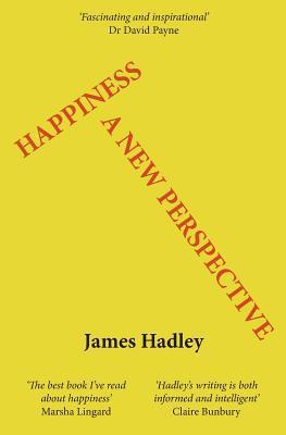 Happiness: A New Perspective  by  James Hadley