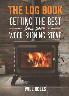 The Log Book - Getting The Best From Your Woodburning Stove  by  Will Rolls