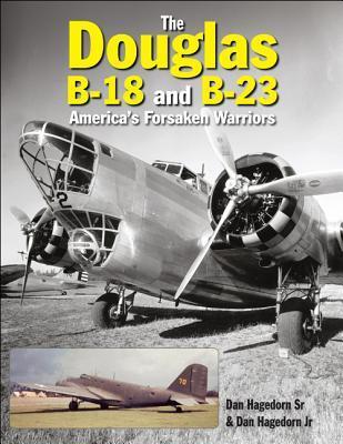 The Douglas B-18 and B-23: Americas Forsaken Warriors Dan Hagedorn