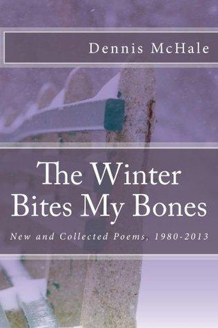 The Winter Bites My Bones  by  Dennis McHale