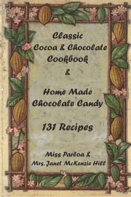 Classic Cocoa And Chocolate Cookbook And Home Made Chocolate Candy 131 Recipes Miss Parloa