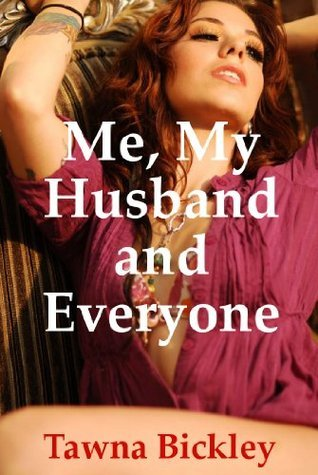Me, My Husband and Everyone: Five Slut Wife Fantasies  by  Tawna Bickley