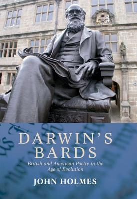 Darwins Bards: British and American Poetry in the Age of Evolution John Holmes