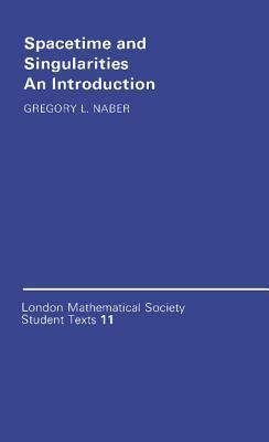 Spacetime and Singularities: An Introduction  by  Gregory L. Naber